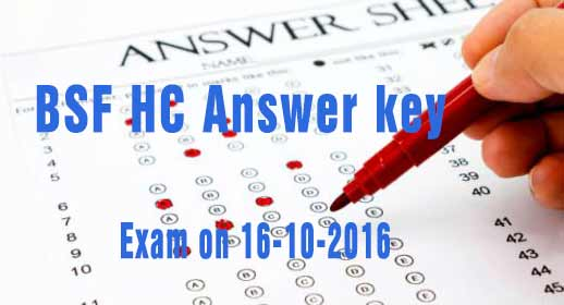 www.bsf.nic.in,  BSF Head constable answer sheet 2016 ,  bsf hc answer, bsf admit card, bsf hc exam admit card, bsf hc exam date, bsf hc cut off list, bsf hc answer key,bsf hc exam answer key, bsf head constable answer key, bsf head constable exam answer , answer key of bsf hc exam,