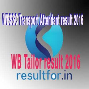 WB transport attendant result 2016, wbssc transport attendant result 2016, wbssc tailor exam result 2016, wb tailor cut off merit list 2016, www.wbssc.gov.in,