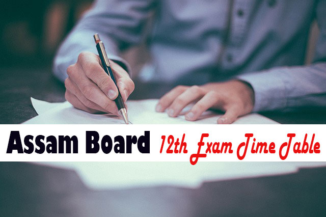 Assam Board 12th Exam Time Table